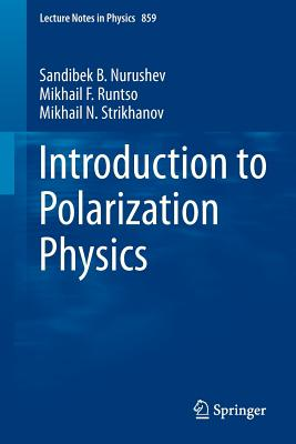 Introduction to Polarization Physics By Nurushev, Sandibek/ Runtso, Mikhail/ Strikhanov, Mikhail